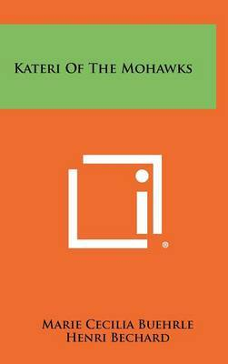 Kateri of the Mohawks by Marie Cecilia Buehrle image