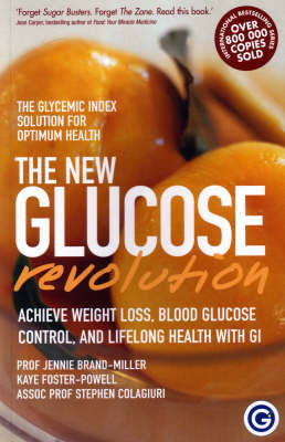 The New Glucose Revolution: The Glycemic Solution for Optimum Health by Jennie Brand-Miller (Professor of Human Nutrition, University of Sydney, Australia)