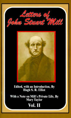 The Letters of John Stuart Mill: v. II by Edited By Hugh S. R. John Stuart Mill