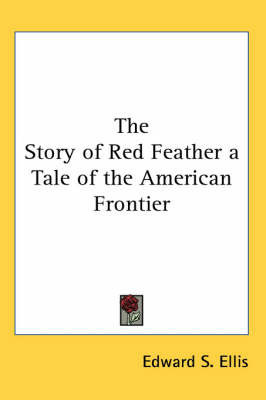 The Story of Red Feather a Tale of the American Frontier by Edward S Ellis