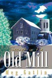 Secret in the Old Mill by Meg Gatlin image