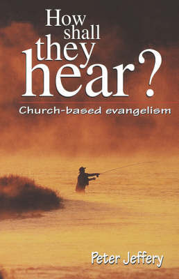 How Shall They Hear?: Church-Based Evangelism by Peter Jeffery image