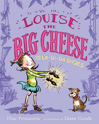 Louise the Big Cheese and the La-di-da Shoes by Elise Primavera image