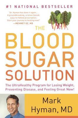 The Blood Sugar Solution: The Ultrahealthy Program for Losing Weight, Preventing Disease, and Feeling Great Now! by Mark Hyman