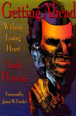 Getting Ahead without Losing Heart by Andrew T. Fleming