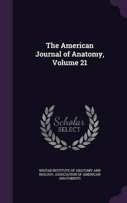 The American Journal of Anatomy, Volume 21