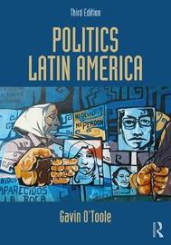 Politics Latin America by Gavin O'Toole