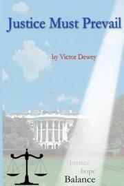 Justice Must Prevail by Victor Dewey