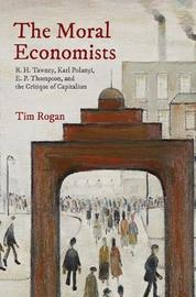 The Moral Economists by Tim Rogan