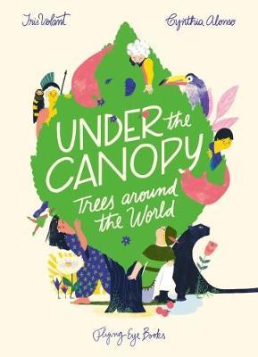 Under the Canopy: Trees around the World by Iris Volant