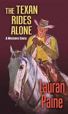The Texan Rides Alone by Lauran Paine image
