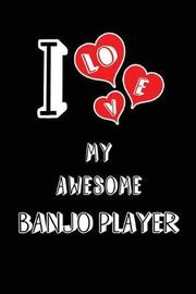 I Love My Awesome Banjo Player by Lovely Hearts Publishing
