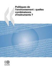 Politiques De L'environnement: Quelles Combinaisons D'instruments ? by OECD Publishing