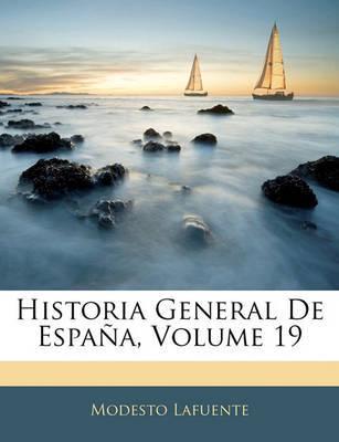 Historia General de Espaa, Volume 19 by Modesto Lafuente image