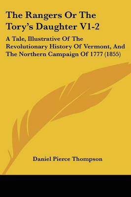 The Rangers or the Tory's Daughter V1-2: A Tale, Illustrative of the Revolutionary History of Vermont, and the Northern Campaign of 1777 (1855) by Daniel Pierce Thompson image