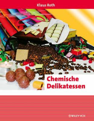 Chemische Delikatessen: Alltaglich, Spannend, Kurios by Klaus Roth