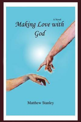 Making Love with God by Matthew Stanley
