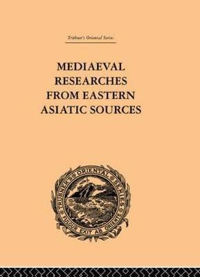 Mediaeval Researches from Eastern Asiatic Sources by E Bretschneider