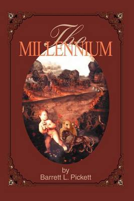 The Millennium by Barrett L Pickett