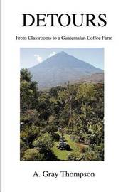 Detours: From Classrooms to a Guatemalan Coffee Farm by A. Gray Thompson image