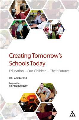 Creating Tomorrow's Schools Today: Education, Our Children, Their Futures by Richard Gerver image