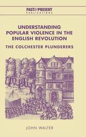 Understanding Popular Violence in the English Revolution by John Walter image