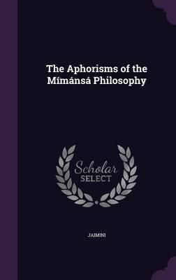 The Aphorisms of the Mimansa Philosophy by Jaimini