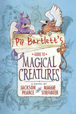 Pip Bartlett's Guide to Magical Creatures by Maggie Stiefvater