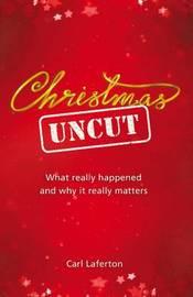 Christmas Uncut By Carl Laferton