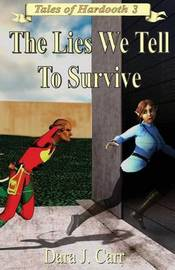 The Lies We Tell to Survive by Dara J Carr