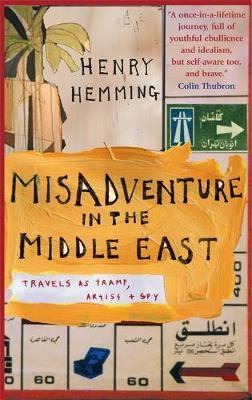 Misadventure in the Middle East by Henry Hemming