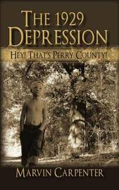 The 1929 Depression: Hey! That's Perry County! by Marvin Carpenter