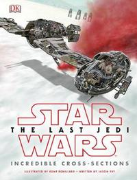 Star Wars The Last Jedi (TM) Incredible Cross Sections by Jason Fry image