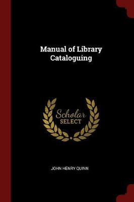 Manual of Library Cataloguing by John Henry Quinn image