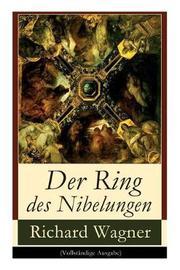 Der Ring Des Nibelungen (Vollstandige Ausgabe) by Richard Wagner