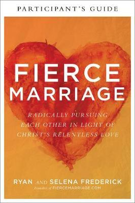 Fierce Marriage Participant's Guide by Ryan Frederick