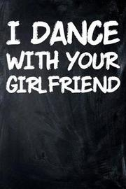 I Dance with Your Girlfriend by Sports & Hobbies Printing