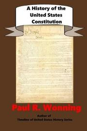 A History of the United States Constitution by Paul R Wonning
