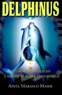 Delphinus: Inter-Species Evolution: A Journey to Higher Consciousness by Anita Marasco Maier image