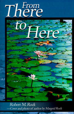 From There to Here by Robert M. Rock