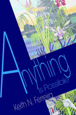 Anything Is Possible by Keith N Ferreira