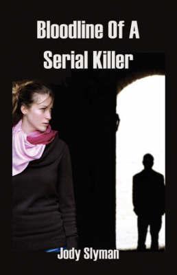 Bloodline of a Serial Killer by Jody Slyman