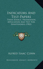 Indicators and Test-Papers: Their Source, Preparation, Application and Test for Sensitiveness (1902) by Alfred Isaac Cohn