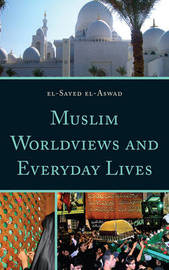 Muslim Worldviews and Everyday Lives by el-Sayed el-Aswad