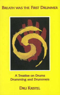 Breath Was the First Drummer by Dru Kristel