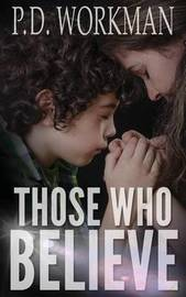 Those Who Believe by P D Workman