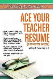 Ace Your Teacher Resume (& Cover Letter) by Anthony D Fredericks