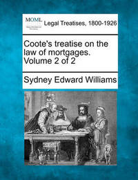 Coote's Treatise on the Law of Mortgages. Volume 2 of 2 by Sydney Edward Williams
