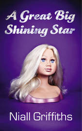 A Great Big Shining Star by Niall Griffiths image