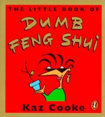 The Little Book of Dumb Feng Shui by Kaz Cooke image